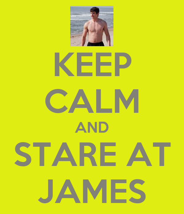 KEEP CALM AND STARE AT JAMES
