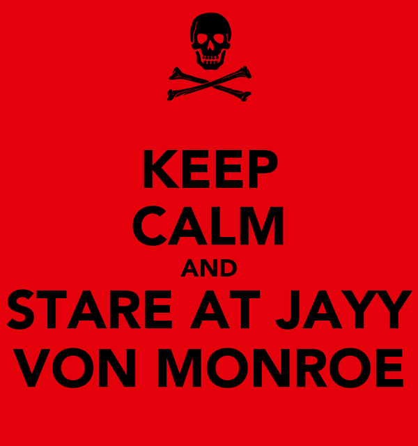 KEEP CALM AND STARE AT JAYY VON MONROE