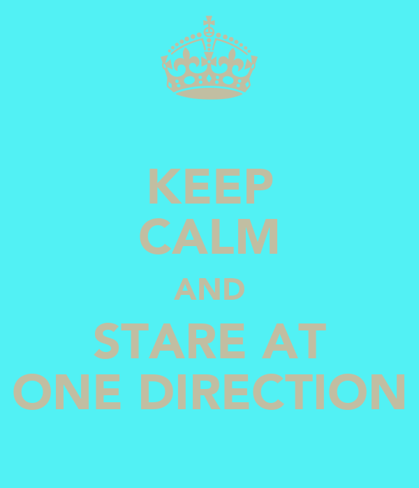 KEEP CALM AND STARE AT ONE DIRECTION