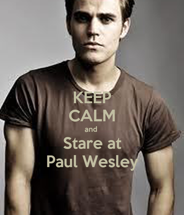 KEEP CALM and  Stare at Paul Wesley