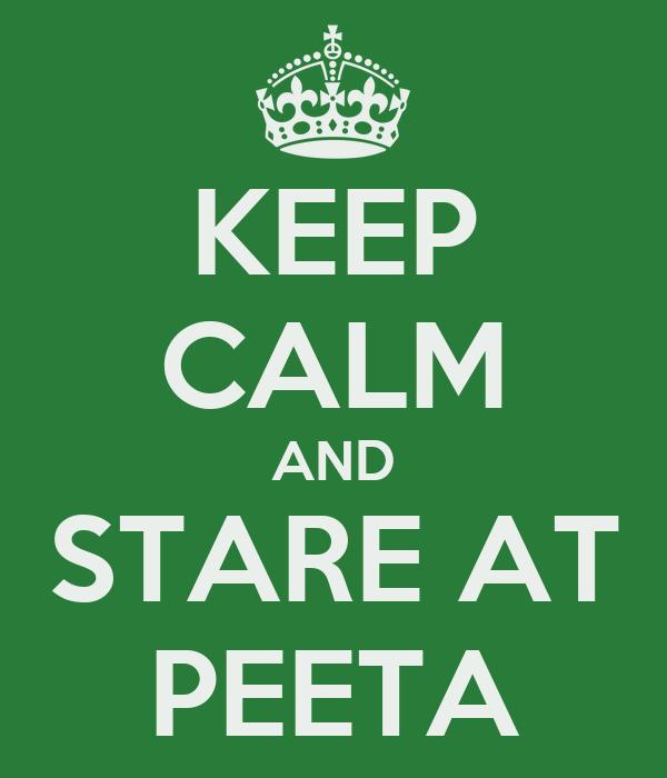 KEEP CALM AND STARE AT PEETA