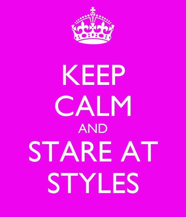 KEEP CALM AND STARE AT STYLES