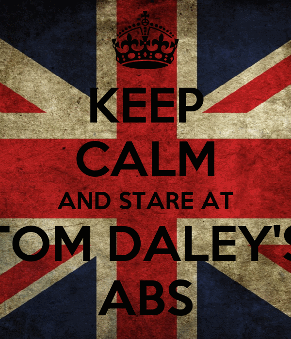 KEEP CALM AND STARE AT TOM DALEY'S ABS