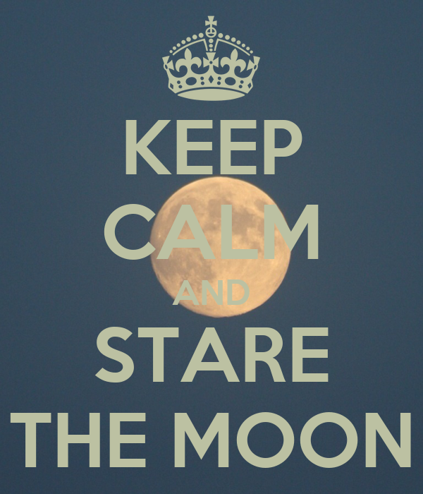 KEEP CALM AND STARE THE MOON