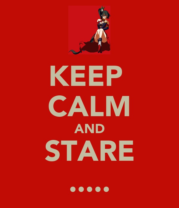 KEEP  CALM AND STARE .....