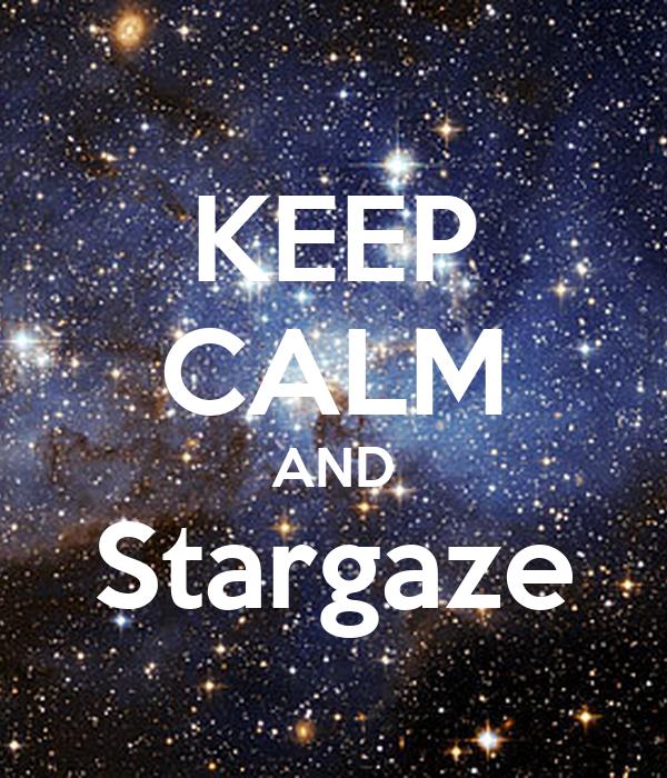 KEEP CALM AND Stargaze