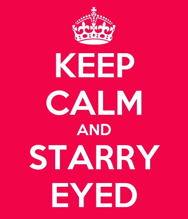 KEEP CALM AND STARRY EYED
