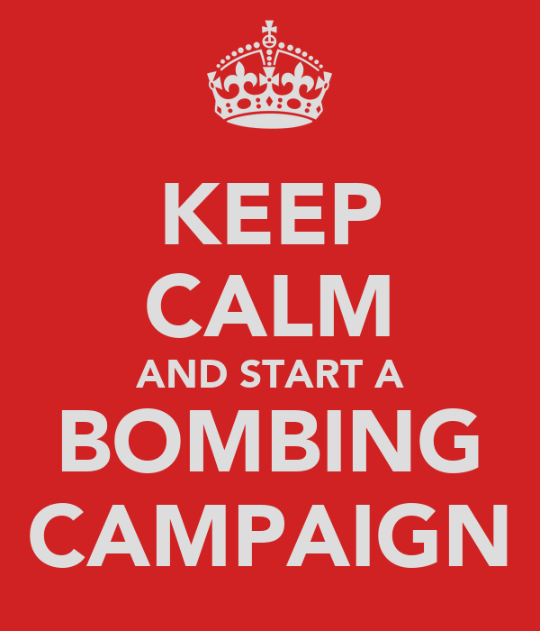 KEEP CALM AND START A BOMBING CAMPAIGN
