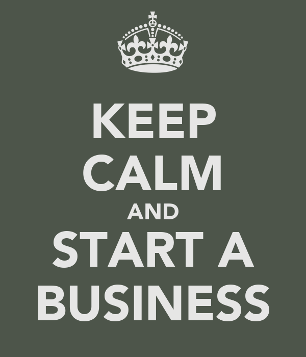 KEEP CALM AND START A BUSINESS