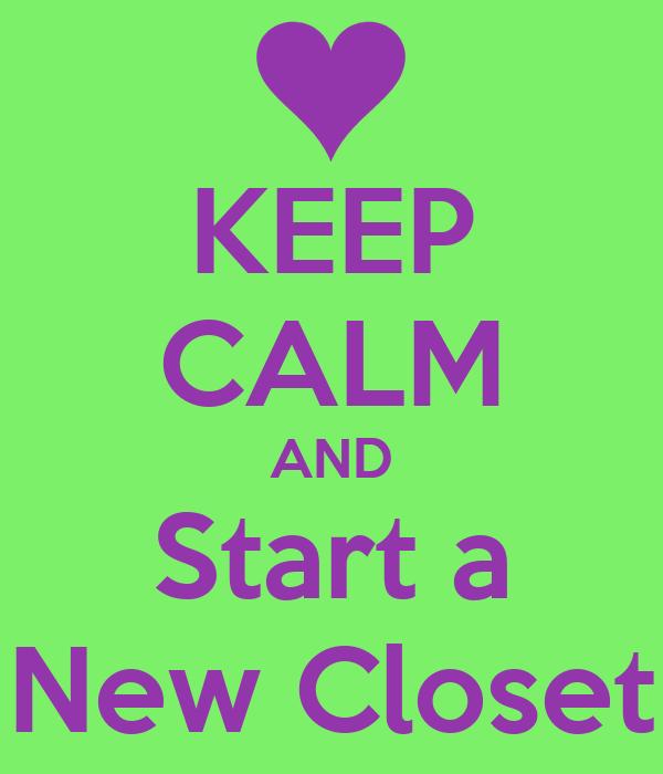 KEEP CALM AND Start a New Closet