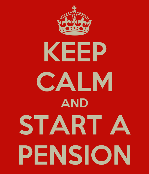 KEEP CALM AND START A PENSION