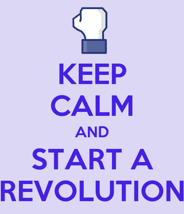 KEEP CALM AND START A REVOLUTION