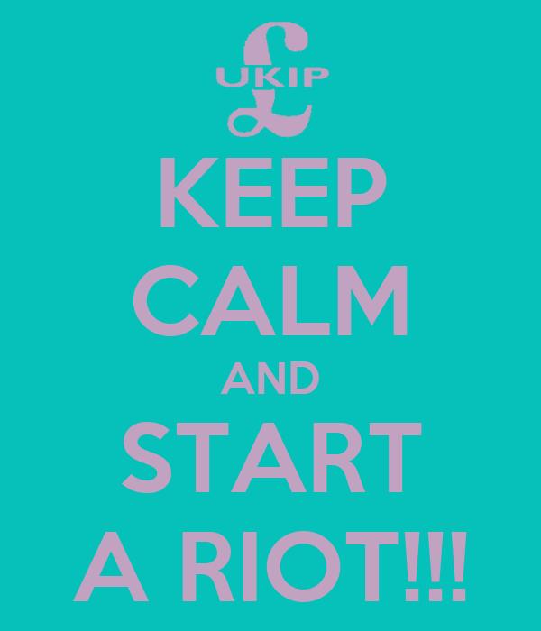 KEEP CALM AND START A RIOT!!!