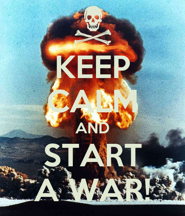 KEEP CALM AND START A WAR!
