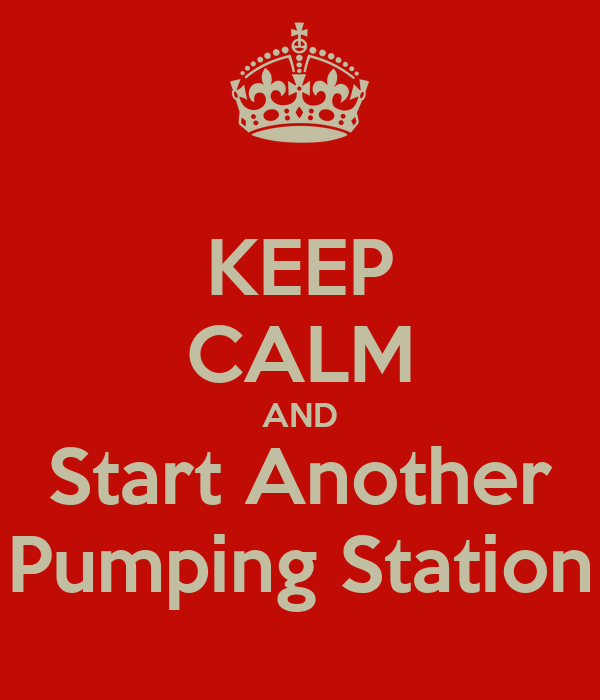 KEEP CALM AND Start Another Pumping Station