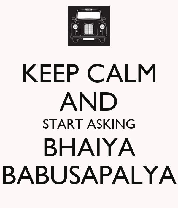 KEEP CALM AND START ASKING BHAIYA BABUSAPALYA