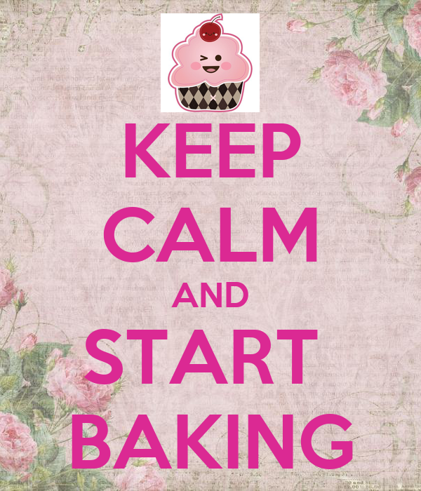 KEEP CALM AND START  BAKING
