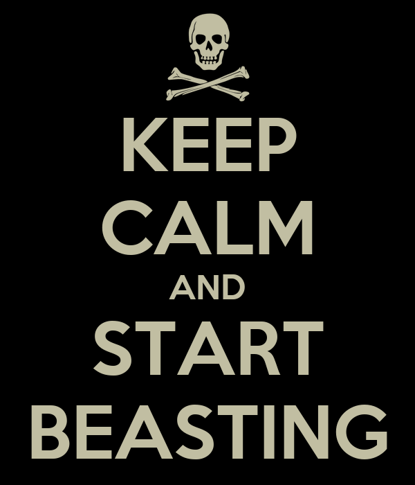KEEP CALM AND START BEASTING