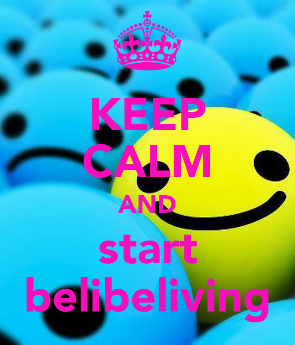 KEEP CALM AND start belibeliving