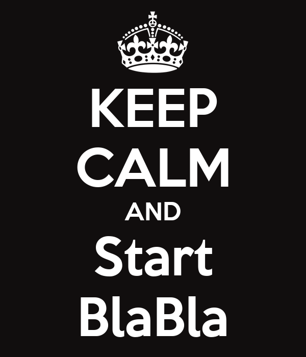 KEEP CALM AND Start BlaBla