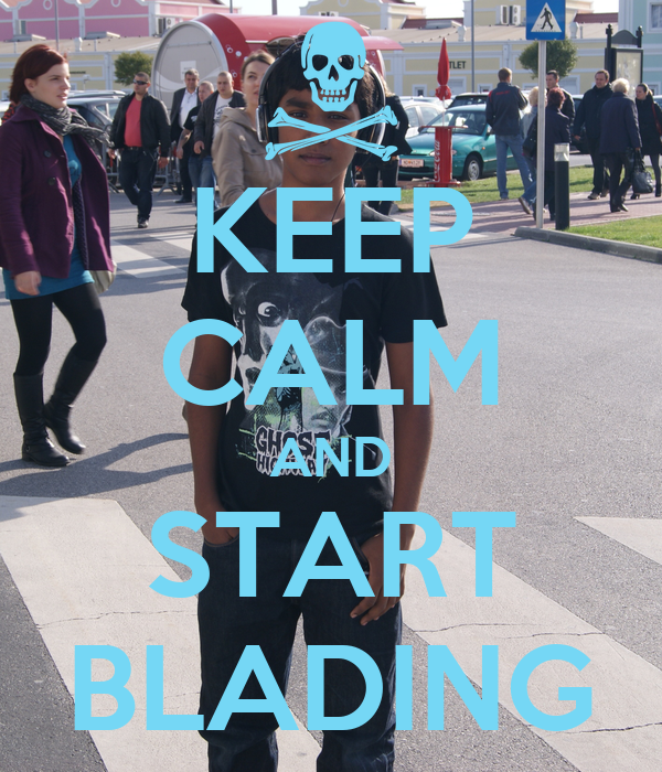 KEEP CALM AND START BLADING