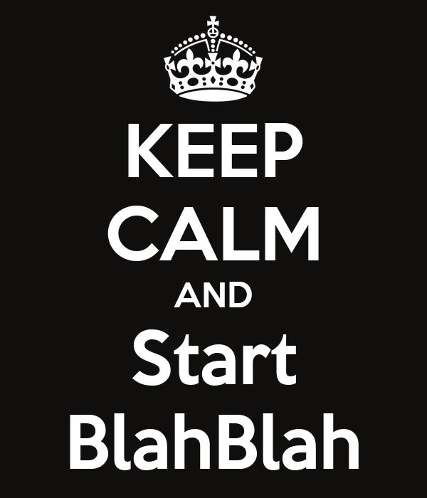 KEEP CALM AND Start BlahBlah