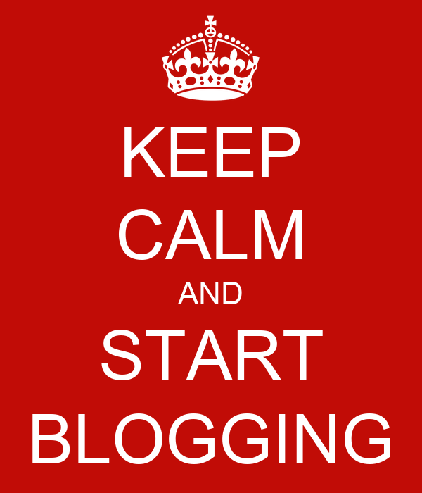 KEEP CALM AND START BLOGGING