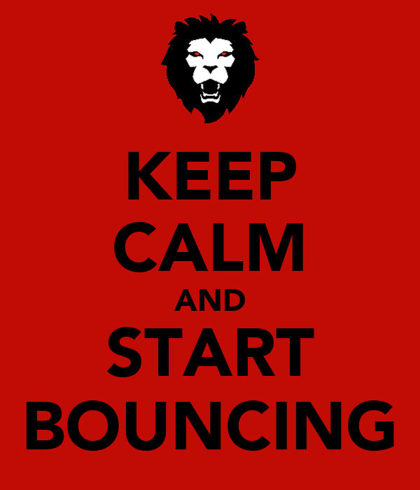 KEEP CALM AND START BOUNCING