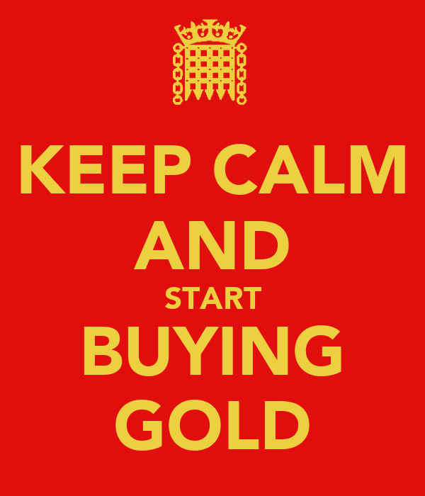 KEEP CALM AND START BUYING GOLD
