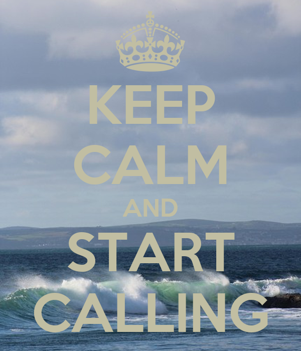 KEEP CALM AND START CALLING