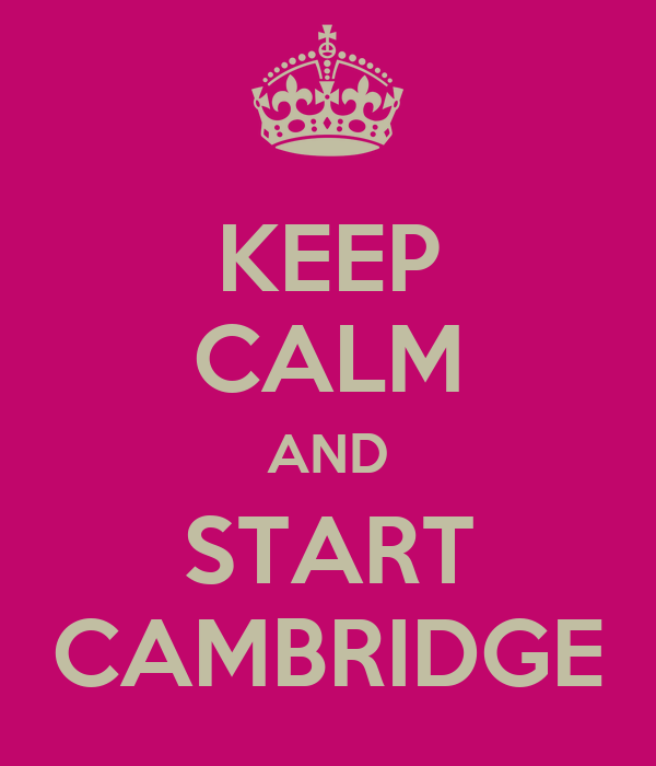 KEEP CALM AND START CAMBRIDGE