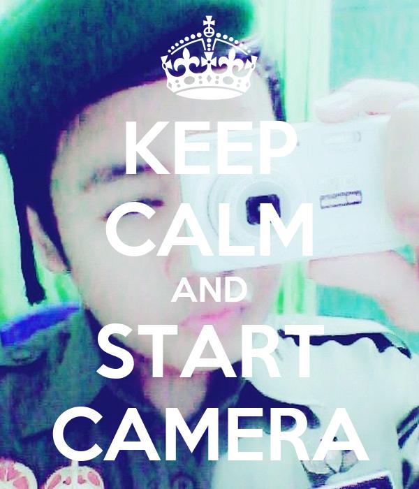 KEEP CALM AND START CAMERA