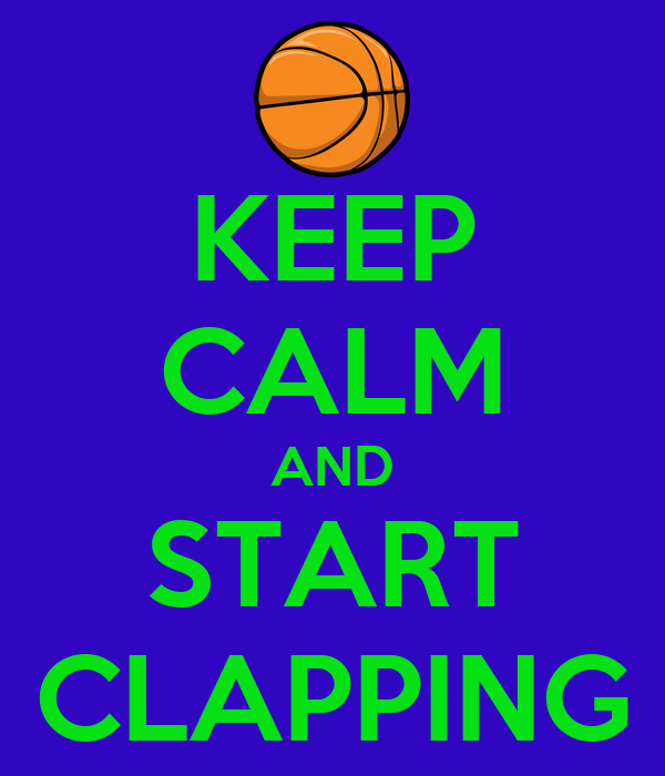KEEP CALM AND START CLAPPING