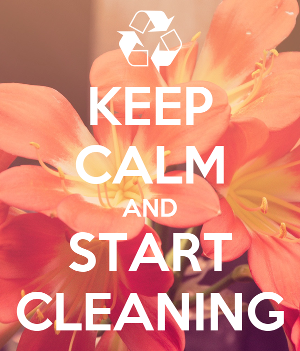 KEEP CALM AND START CLEANING