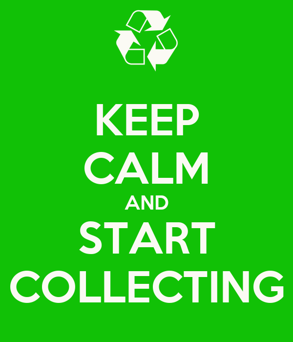 KEEP CALM AND START COLLECTING