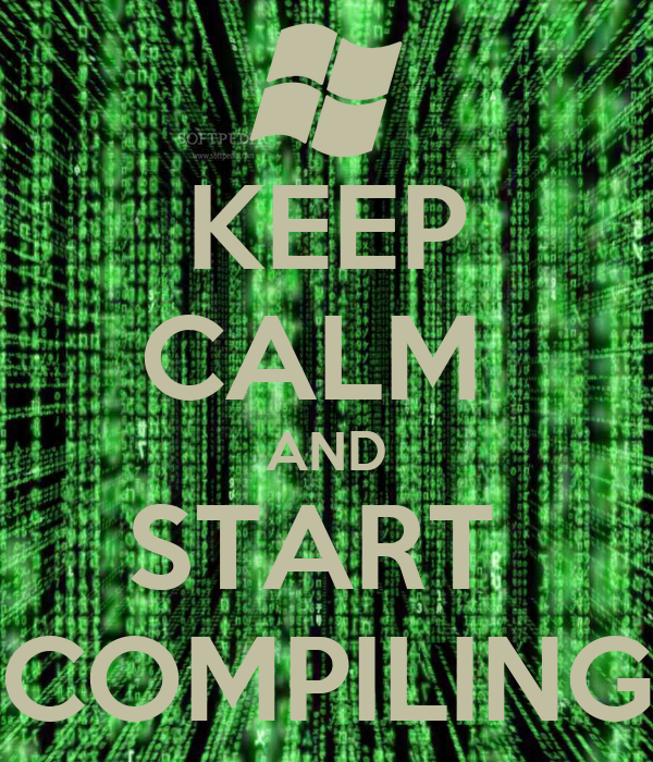 KEEP CALM  AND START  COMPILING