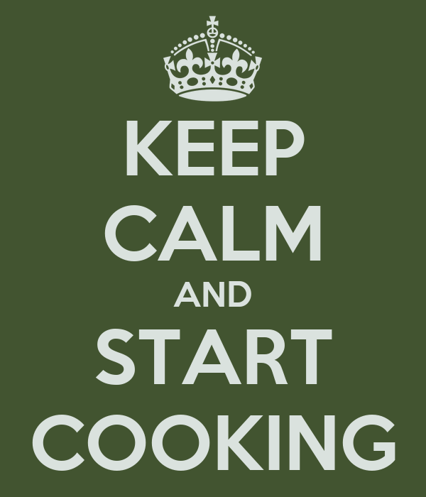 KEEP CALM AND START COOKING