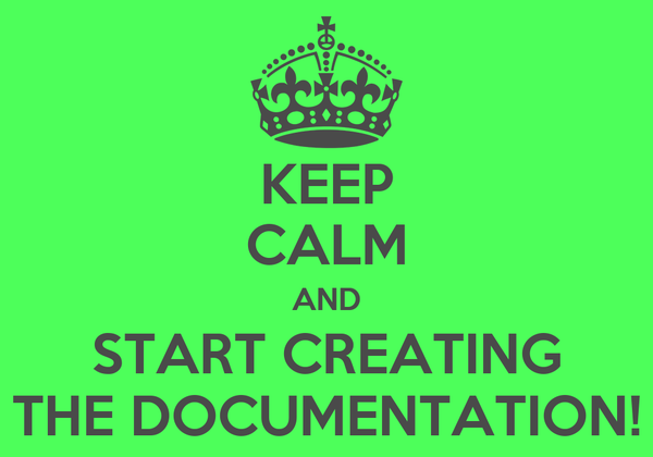 KEEP CALM AND START CREATING THE DOCUMENTATION!