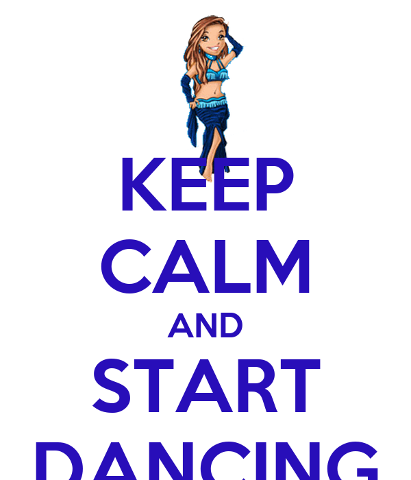 KEEP CALM AND START DANCING