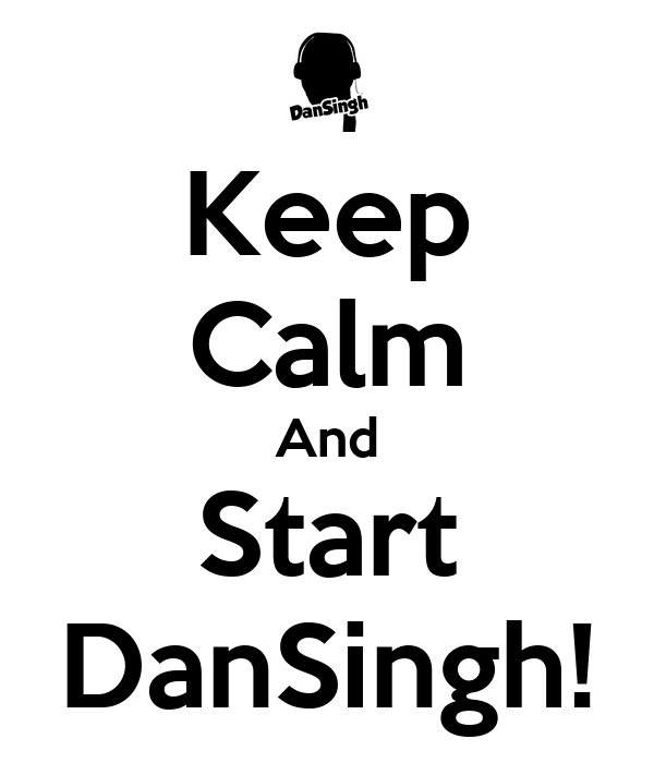 Keep Calm And Start DanSingh!