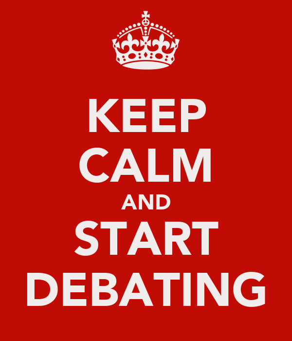 KEEP CALM AND START DEBATING