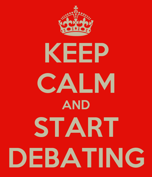 KEEP CALM AND START DEBATING