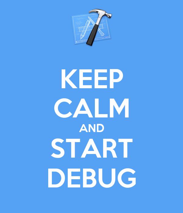KEEP CALM AND START DEBUG
