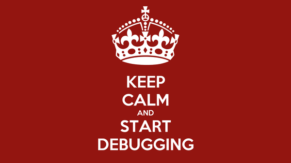 KEEP CALM AND START DEBUGGING