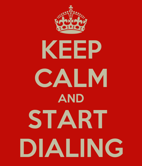 KEEP CALM AND START  DIALING