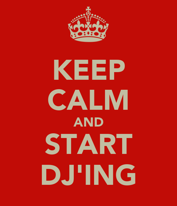 KEEP CALM AND START DJ'ING