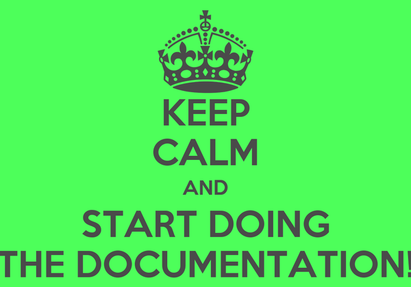 KEEP CALM AND START DOING THE DOCUMENTATION!