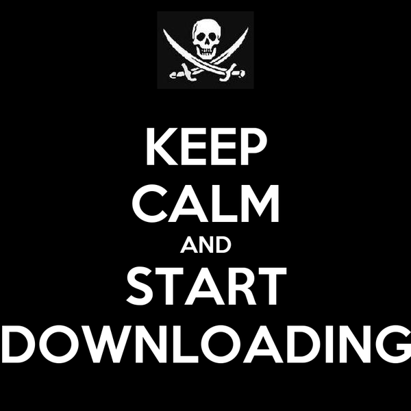 KEEP CALM AND START DOWNLOADING
