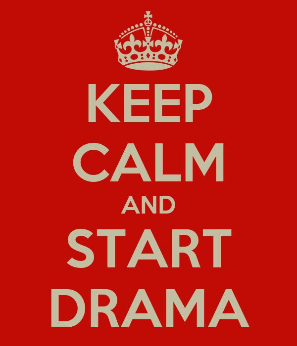 KEEP CALM AND START DRAMA