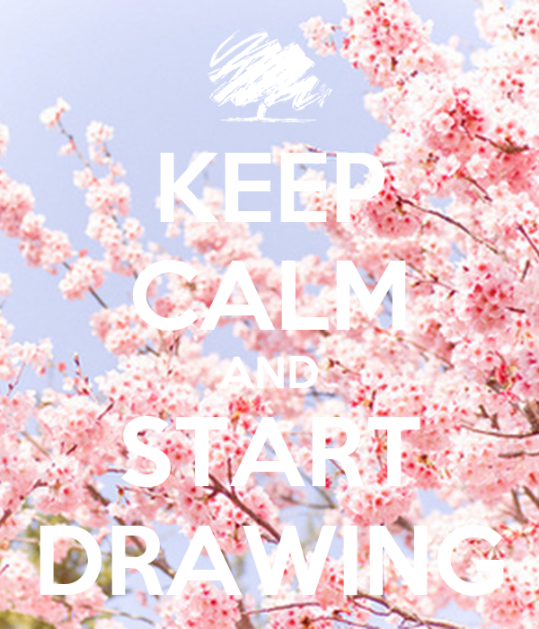 KEEP CALM AND START DRAWING